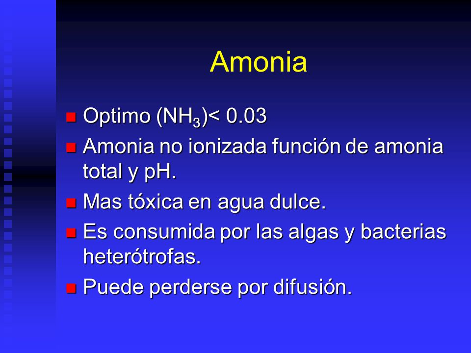 Amonia Optimo (NH 3 )< 0.03 Optimo (NH 3 )< 0.03 Amonia no ionizada función de amonia total y pH. Amonia no ionizada función de amonia total y pH. Mas