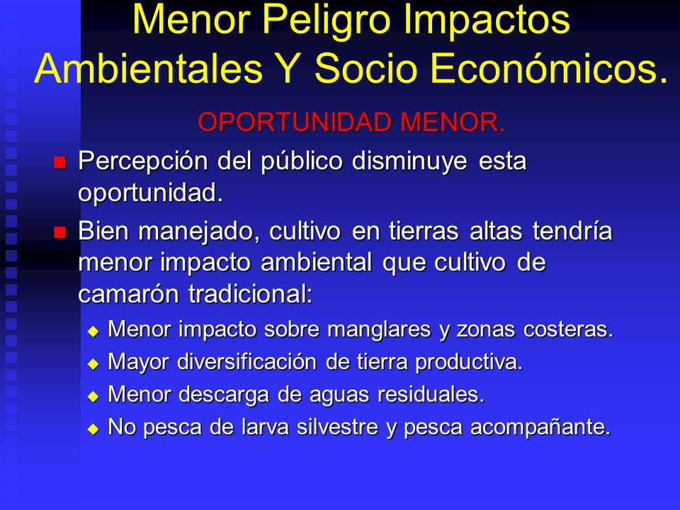 Menor Peligro Impactos Ambientales Y Socio Económicos. OPORTUNIDAD MENOR. Percepción del público disminuye esta oportunidad. Percepción del público di