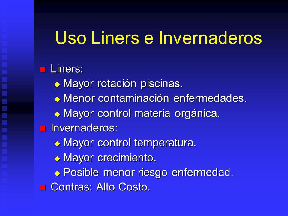 Uso Liners e Invernaderos Liners: Liners: Mayor rotación piscinas. Mayor rotación piscinas. Menor contaminación enfermedades. Menor contaminación enfe