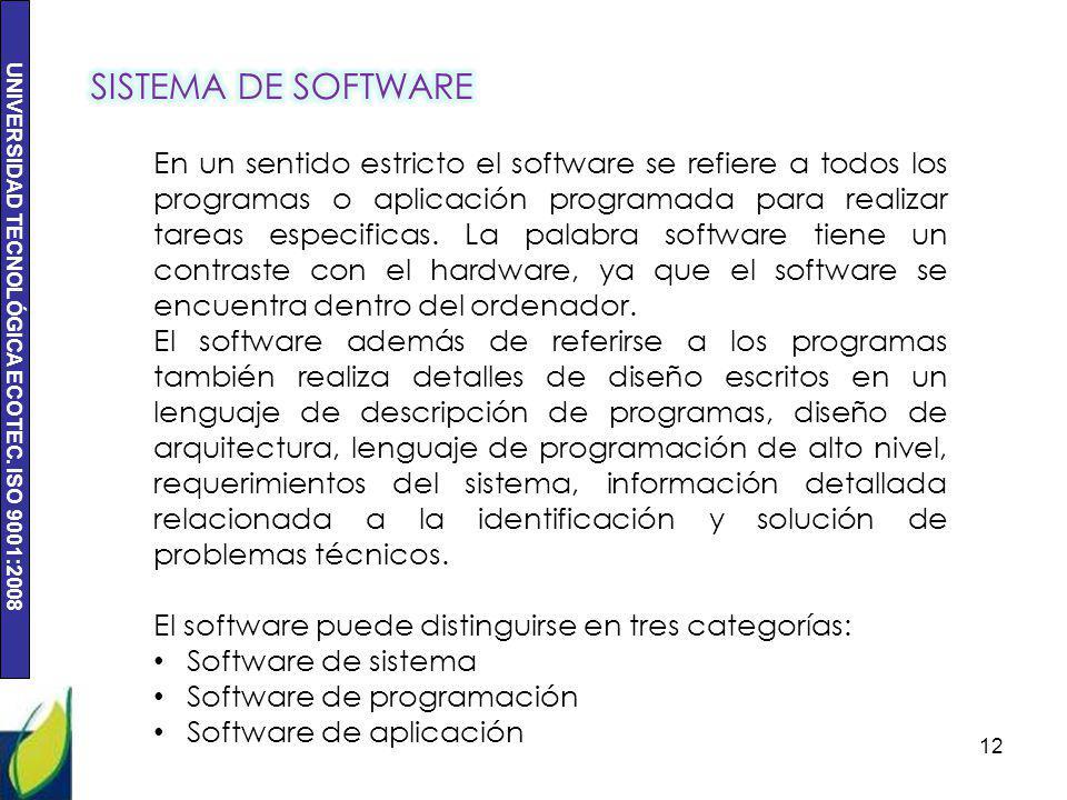UNIVERSIDAD TECNOLÓGICA ECOTEC. ISO 9001:2008 12 En un sentido estricto el software se refiere a todos los programas o aplicación programada para real