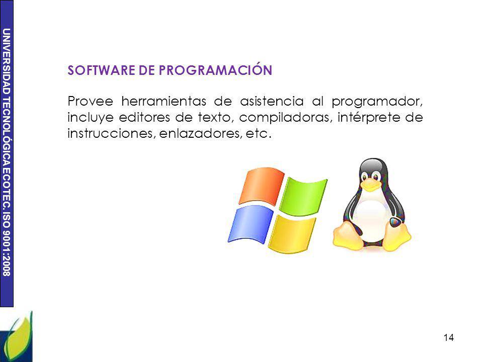 UNIVERSIDAD TECNOLÓGICA ECOTEC. ISO 9001:2008 14 SOFTWARE DE PROGRAMACIÓN Provee herramientas de asistencia al programador, incluye editores de texto,