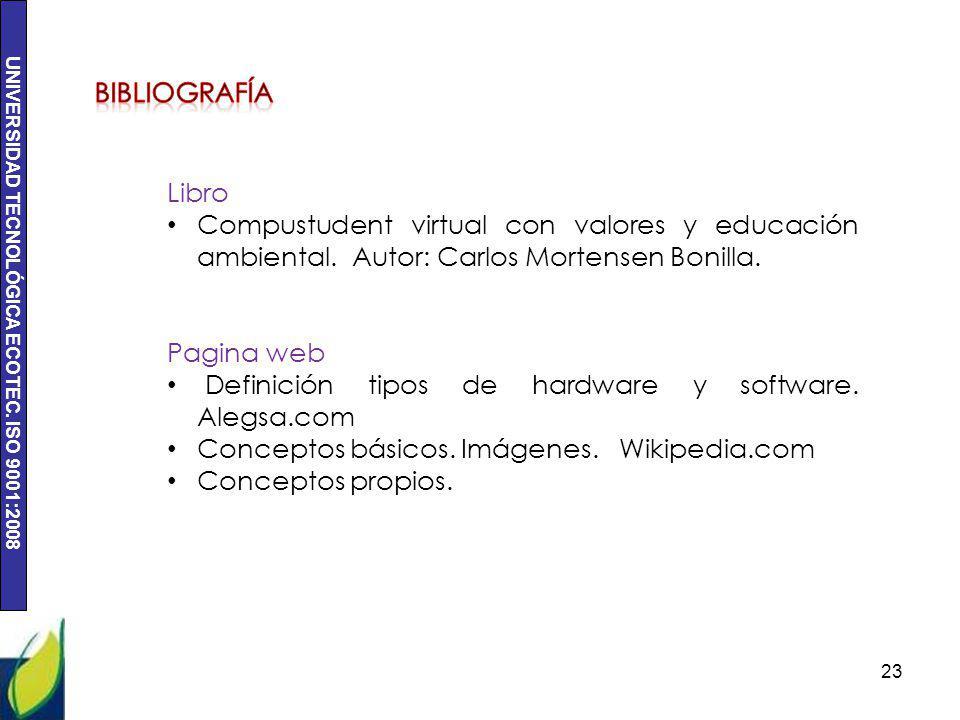 UNIVERSIDAD TECNOLÓGICA ECOTEC. ISO 9001:2008 23 Libro Compustudent virtual con valores y educación ambiental. Autor: Carlos Mortensen Bonilla. Pagina