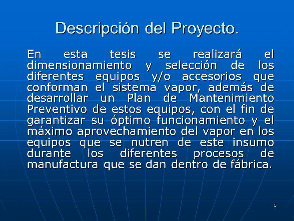 5 En esta tesis se realizará el dimensionamiento y selección de los diferentes equipos y/o accesorios que conforman el sistema vapor, además de desarr