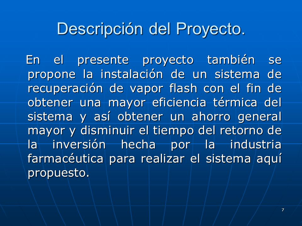 7 En el presente proyecto también se propone la instalación de un sistema de recuperación de vapor flash con el fin de obtener una mayor eficiencia té