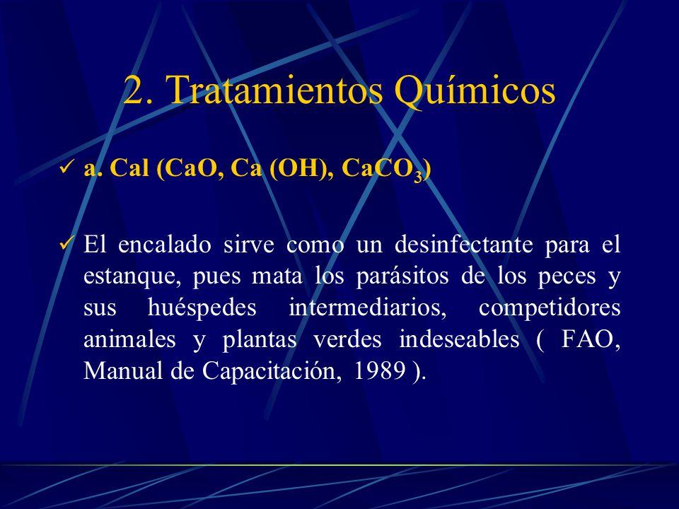 a. Cal (CaO, Ca (OH), CaCO 3 ) El encalado sirve como un desinfectante para el estanque, pues mata los parásitos de los peces y sus huéspedes intermed