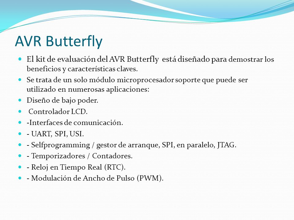 AVR Butterfly El kit de evaluación del AVR Butterfly está diseñado para demostrar los beneficios y características claves.
