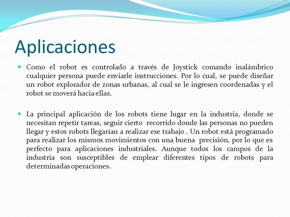 Aplicaciones Como el robot es controlado a través de Joystick comando inalámbrico cualquier persona puede enviarle instrucciones.