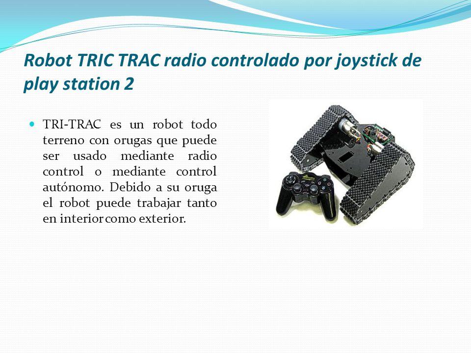 Robot TRIC TRAC radio controlado por joystick de play station 2 TRI-TRAC es un robot todo terreno con orugas que puede ser usado mediante radio control o mediante control autónomo.