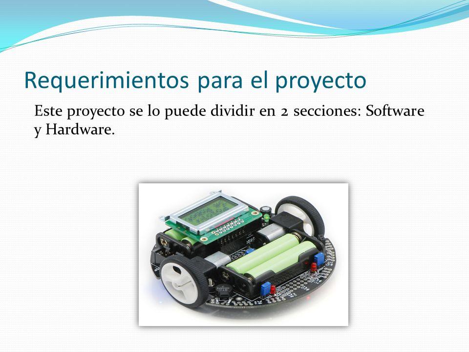 Requerimientos para el proyecto Este proyecto se lo puede dividir en 2 secciones: Software y Hardware.