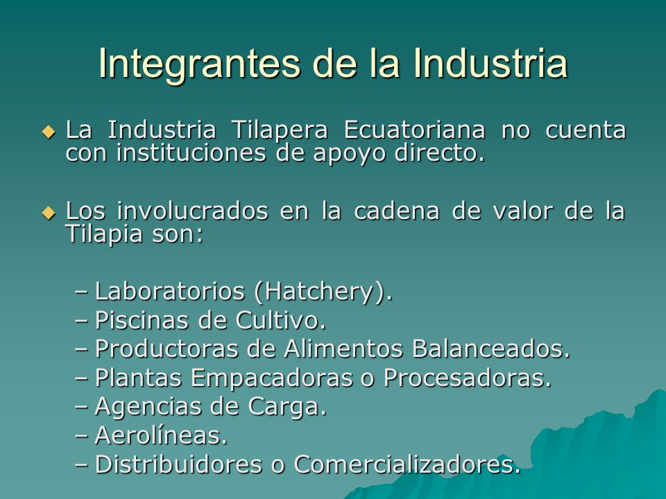 Integrantes de la Industria La Industria Tilapera Ecuatoriana no cuenta con instituciones de apoyo directo. La Industria Tilapera Ecuatoriana no cuent