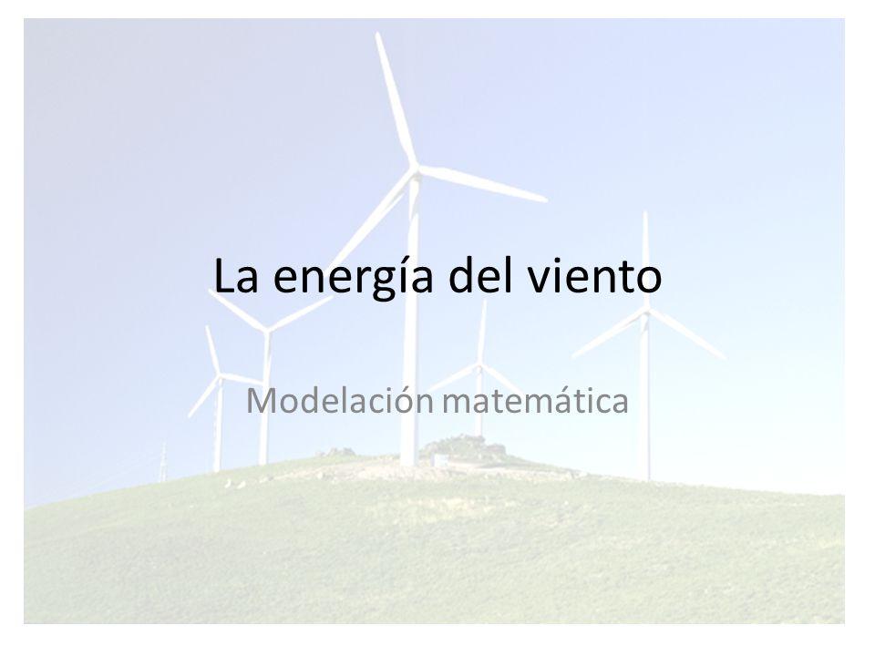 La energía del viento Debido a que la energía del viento depende de la velocidad del mismo, esta no puede modelarse de forma determinista por lo que se emplean distribuciones de probabilidad para modelar su comportamiento.