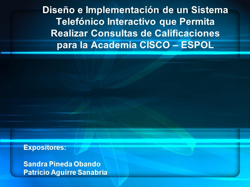 Diseño e Implementación de un Sistema Telefónico Interactivo que Permita Realizar Consultas de Calificaciones para la Academia CISCO – ESPOL Expositor