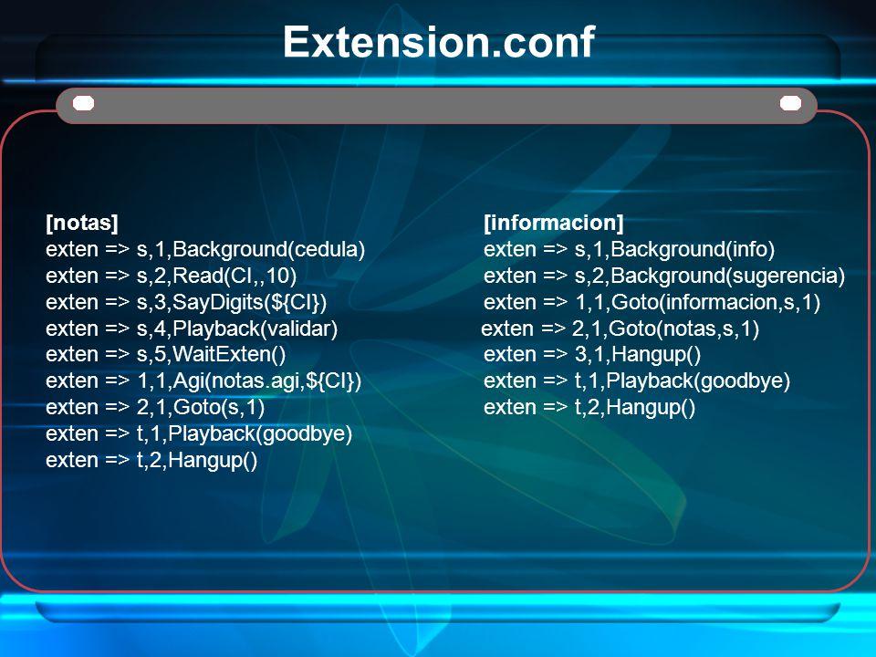 Extension.conf [notas] [informacion] exten => s,1,Background(cedula) exten => s,1,Background(info) exten => s,2,Read(CI,,10) exten => s,2,Background(s