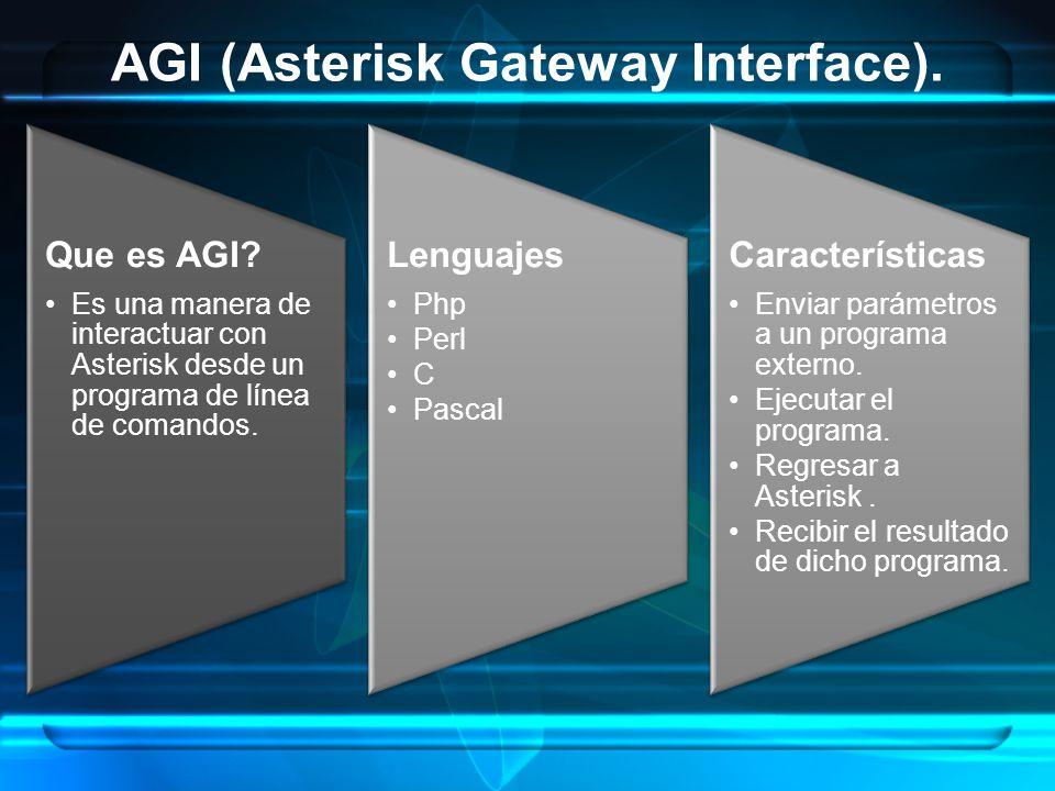 AGI (Asterisk Gateway Interface). Que es AGI? Es una manera de interactuar con Asterisk desde un programa de línea de comandos. Lenguajes Php Perl C P