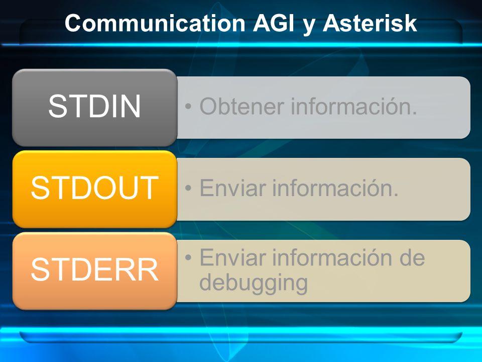 Communication AGI y Asterisk Obtener información. STDIN Enviar información. STDOUT Enviar información de debugging STDERR
