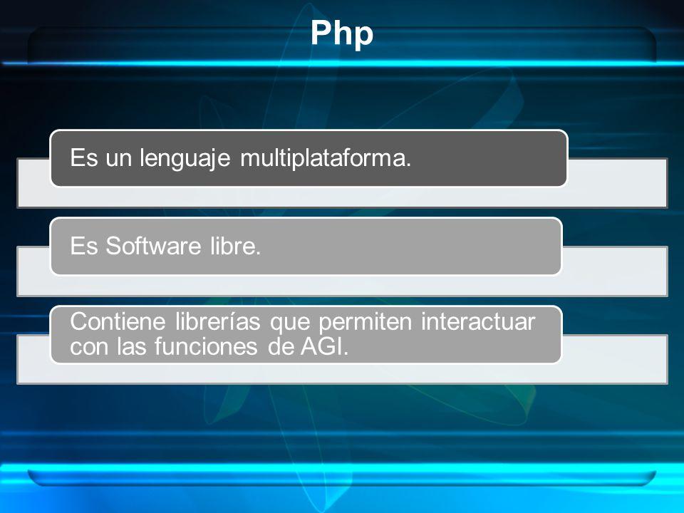 Php Es un lenguaje multiplataforma.Es Software libre. Contiene librerías que permiten interactuar con las funciones de AGI.