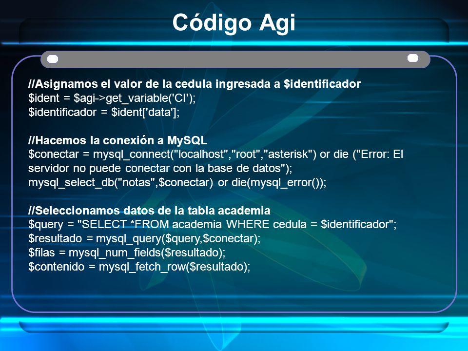 Código Agi //Asignamos el valor de la cedula ingresada a $identificador $ident = $agi->get_variable('CI'); $identificador = $ident['data']; //Hacemos