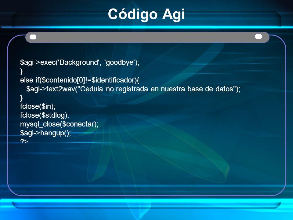 Código Agi $agi->exec('Background', 'goodbye'); } else if($contenido[0]!=$identificador){ $agi->text2wav(