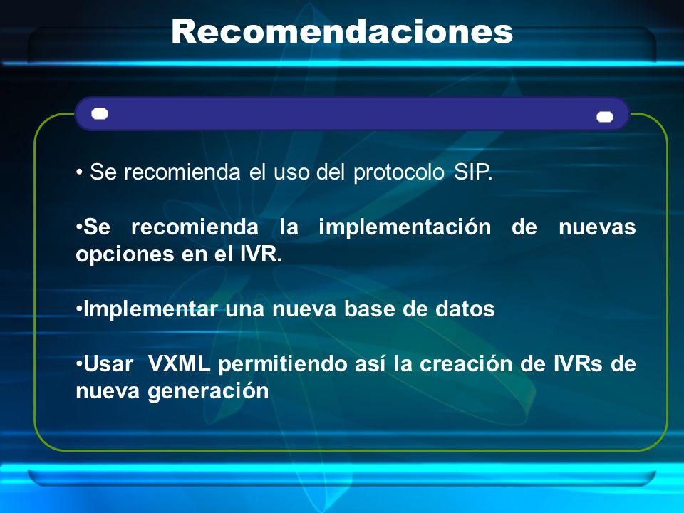 Recomendaciones Se recomienda el uso del protocolo SIP. Se recomienda la implementación de nuevas opciones en el IVR. Implementar una nueva base de da