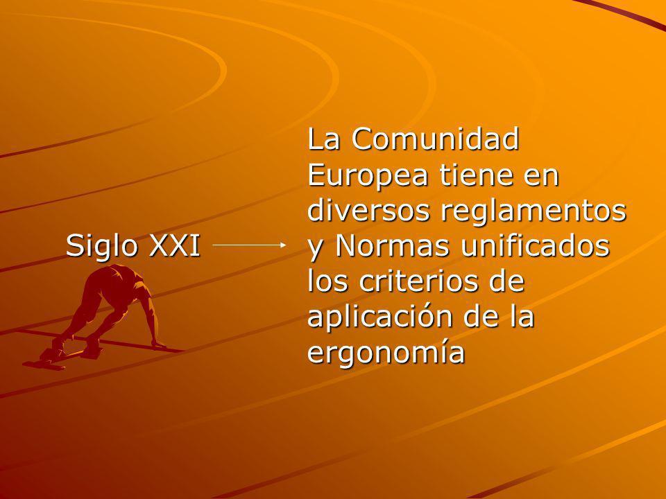 La Comunidad Europea tiene en diversos reglamentos Siglo XXI y Normas unificados los criterios de aplicación de la ergonomía