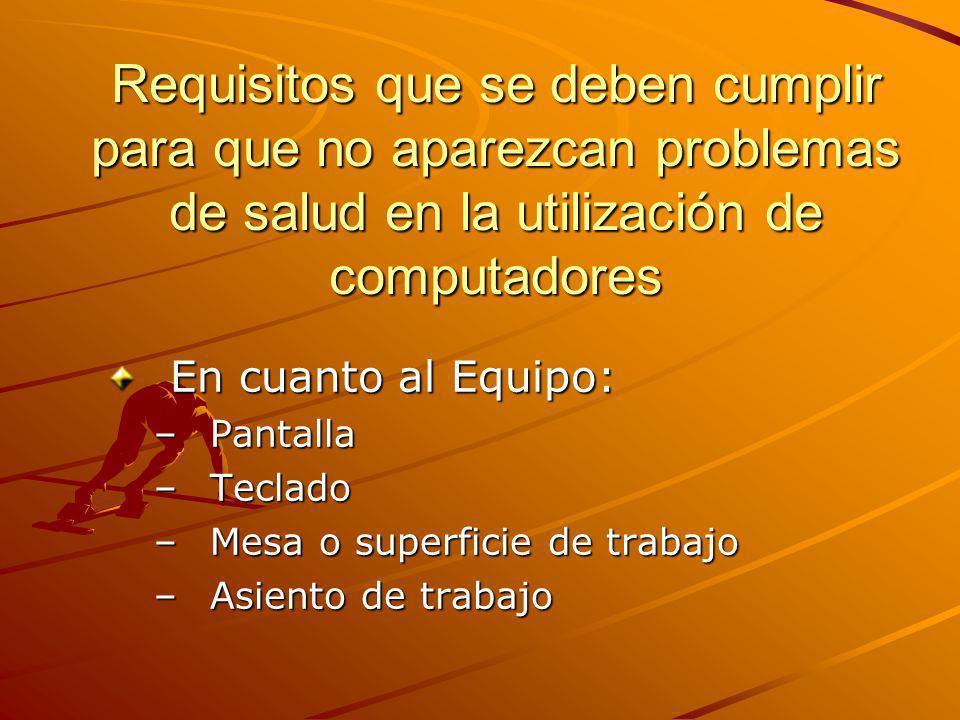 Requisitos que se deben cumplir para que no aparezcan problemas de salud en la utilización de computadores En cuanto al Equipo: –Pantalla –Teclado –Me