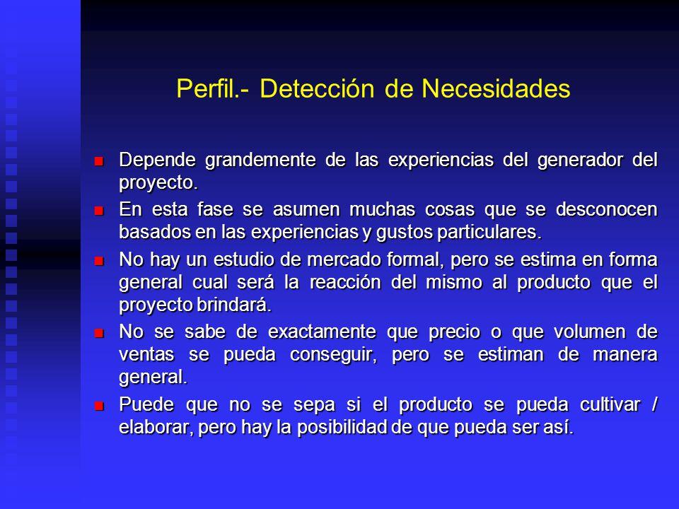 Perfil.- Detección de Necesidades Depende grandemente de las experiencias del generador del proyecto. Depende grandemente de las experiencias del gene