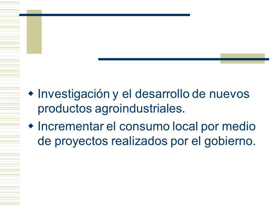 Investigación y el desarrollo de nuevos productos agroindustriales. Incrementar el consumo local por medio de proyectos realizados por el gobierno.
