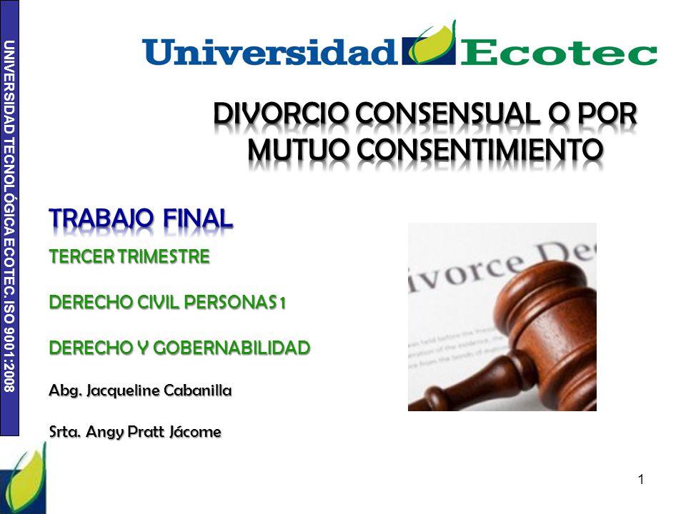 UNIVERSIDAD TECNOLÓGICA ECOTEC. ISO 9001:2008 1 TERCER TRIMESTRE DERECHO CIVIL PERSONAS 1 DERECHO Y GOBERNABILIDAD Abg. Jacqueline Cabanilla Srta. Ang