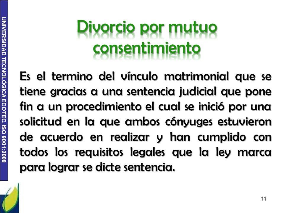 UNIVERSIDAD TECNOLÓGICA ECOTEC. ISO 9001:2008 Es el termino del vínculo matrimonial que se tiene gracias a una sentencia judicial que pone fin a un pr