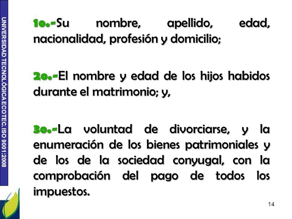 UNIVERSIDAD TECNOLÓGICA ECOTEC. ISO 9001:2008 1o.- Su nombre, apellido, edad, nacionalidad, profesión y domicilio; 2o.- El nombre y edad de los hijos