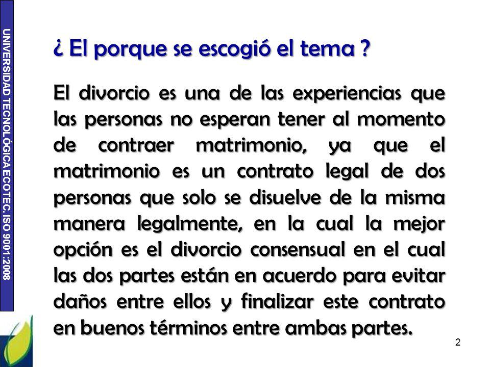 UNIVERSIDAD TECNOLÓGICA ECOTEC. ISO 9001:2008 El divorcio es una de las experiencias que las personas no esperan tener al momento de contraer matrimon