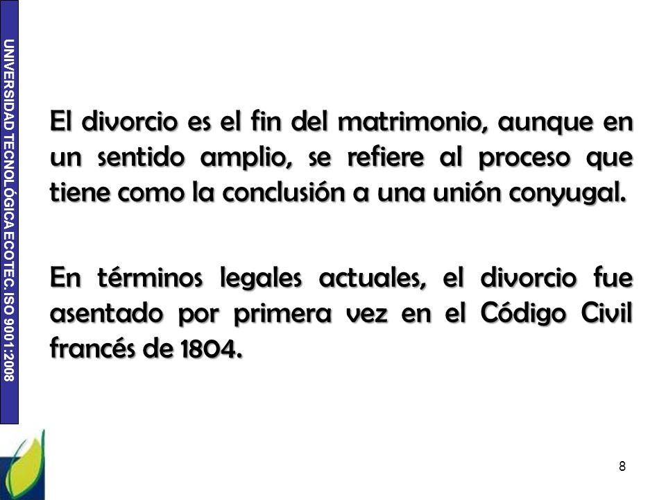 UNIVERSIDAD TECNOLÓGICA ECOTEC. ISO 9001:2008 El divorcio es el fin del matrimonio, aunque en un sentido amplio, se refiere al proceso que tiene como