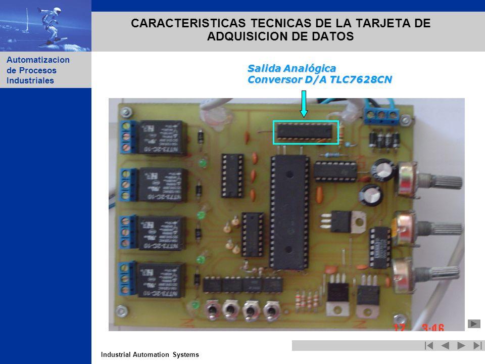 Industrial Automation Systems Automatizacion de Procesos Industriales CARACTERISTICAS TECNICAS DE LA TARJETA DE ADQUISICION DE DATOS Salida Analógica