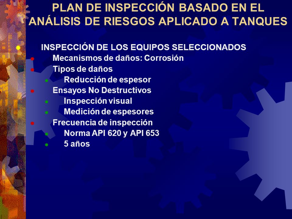 PLAN DE INSPECCIÓN BASADO EN EL ANÁLISIS DE RIESGOS APLICADO A TANQUES INSPECCIÓN DE LOS EQUIPOS SELECCIONADOS Mecanismos de daños: Corrosión Tipos de