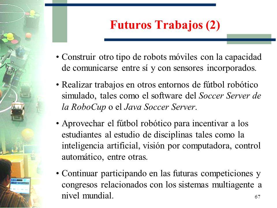 66 Futuros Trabajos (1) Aplicar campos potenciales y aprendizaje Q sobre otro tipo de aplicaciones. Futuras implementaciones aplicando nuevas técnicas