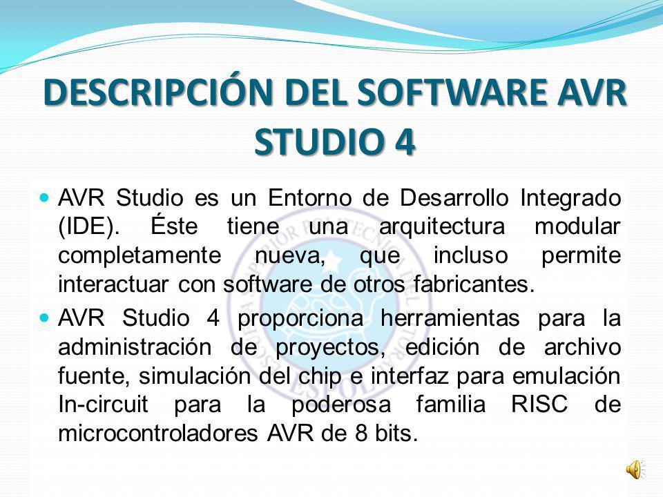 DESCRIPCIÓN DEL SOFTWARE AVR STUDIO 4 AVR Studio es un Entorno de Desarrollo Integrado (IDE).