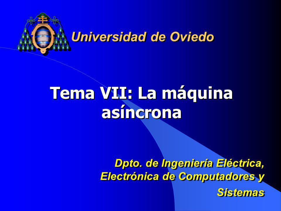 Tema VII: La máquina asíncrona Universidad de Oviedo Dpto. de Ingeniería Eléctrica, Electrónica de Computadores y Sistemas