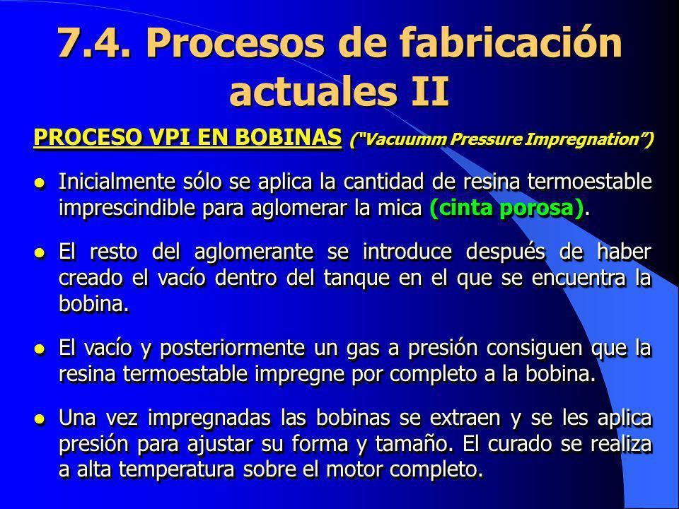7.4. Procesos de fabricación actuales II PROCESO VPI EN BOBINAS (Vacuumm Pressure Impregnation) l Inicialmente sólo se aplica la cantidad de resina te
