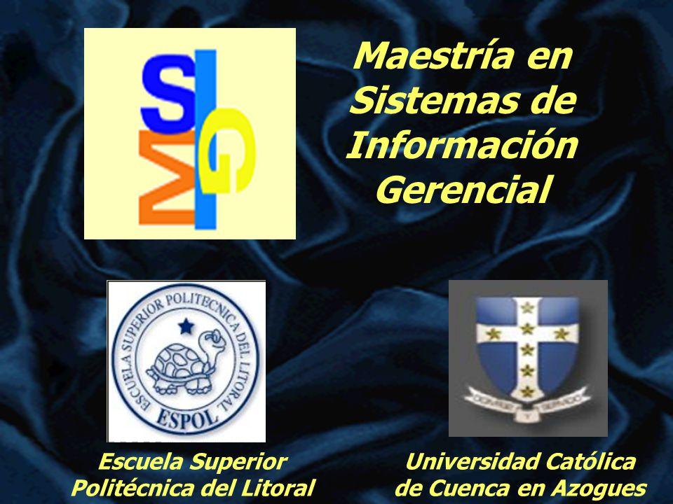 Maestría en Sistemas de Información Gerencial Universidad Católica de Cuenca en Azogues Escuela Superior Politécnica del Litoral