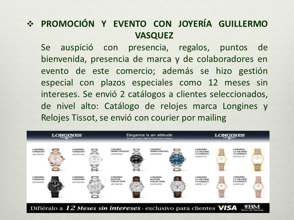 PROMOCIÓN Y EVENTO CON JOYERÍA GUILLERMO VASQUEZ Se auspició con presencia, regalos, puntos de bienvenida, presencia de marca y de colaboradores en evento de este comercio; además se hizo gestión especial con plazos especiales como 12 meses sin intereses.