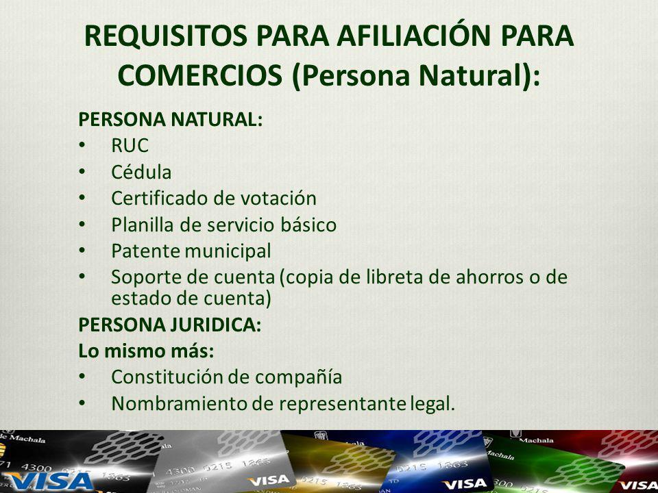 REQUISITOS PARA AFILIACIÓN PARA COMERCIOS (Persona Natural): PERSONA NATURAL: RUC Cédula Certificado de votación Planilla de servicio básico Patente m