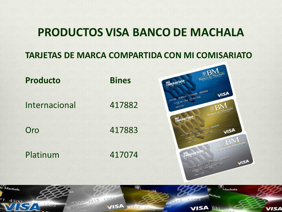 PRODUCTOS VISA BANCO DE MACHALA TARJETAS DE MARCA COMPARTIDA CON MI COMISARIATO ProductoBines Internacional417882 Oro417883 Platinum417074