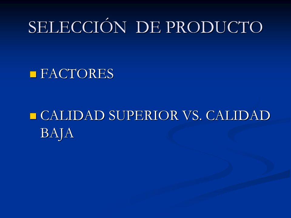 SELECCIÓN DE PRODUCTO FACTORES FACTORES CALIDAD SUPERIOR VS.