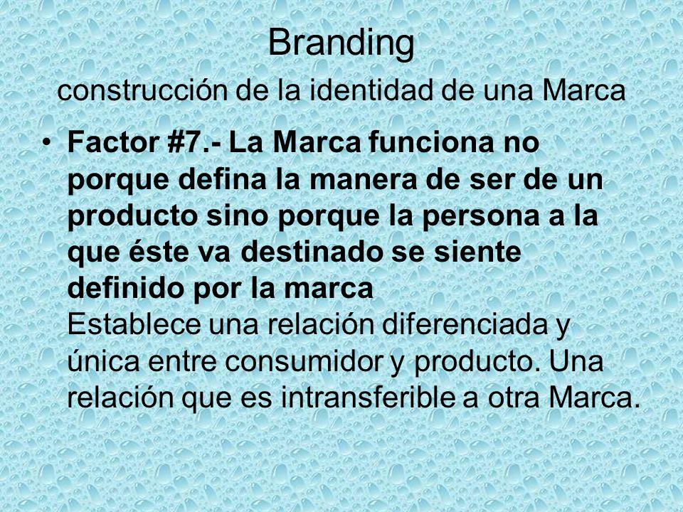 Branding construcción de la identidad de una Marca Factor #7.- La Marca funciona no porque defina la manera de ser de un producto sino porque la perso