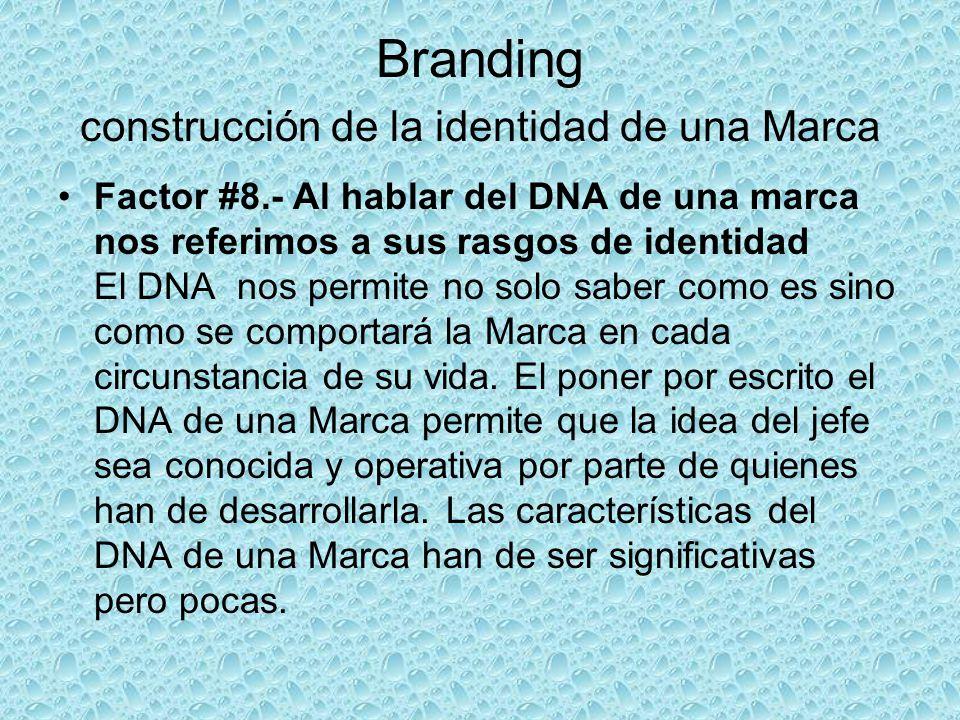 Branding construcción de la identidad de una Marca Factor #8.- Al hablar del DNA de una marca nos referimos a sus rasgos de identidad El DNA nos permi
