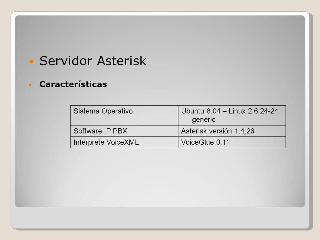 Servidor Asterisk Características Sistema OperativoUbuntu 8.04 – Linux 2.6.24-24 generic Software IP PBXAsterisk versión 1.4.26 Intérprete VoiceXMLVoi