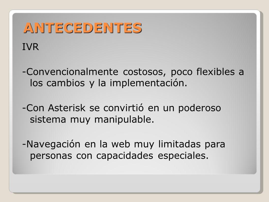 ANTECEDENTES IVR -Convencionalmente costosos, poco flexibles a los cambios y la implementación. -Con Asterisk se convirtió en un poderoso sistema muy
