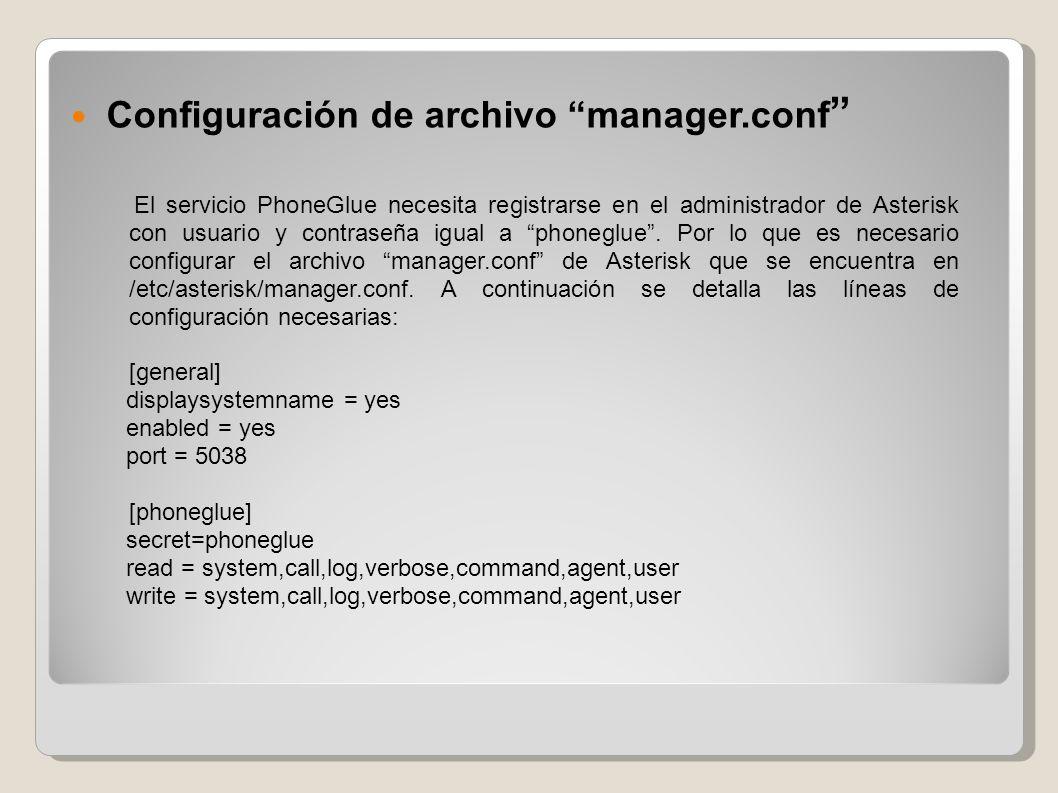 Configuración de archivo manager.conf El servicio PhoneGlue necesita registrarse en el administrador de Asterisk con usuario y contraseña igual a phon