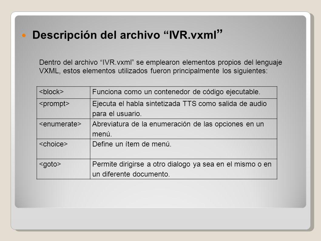 Descripción del archivo IVR.vxml Dentro del archivo IVR.vxml se emplearon elementos propios del lenguaje VXML, estos elementos utilizados fueron princ