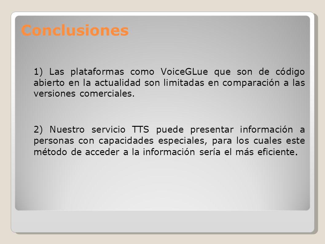 Conclusiones 1) Las plataformas como VoiceGLue que son de código abierto en la actualidad son limitadas en comparación a las versiones comerciales. 2)